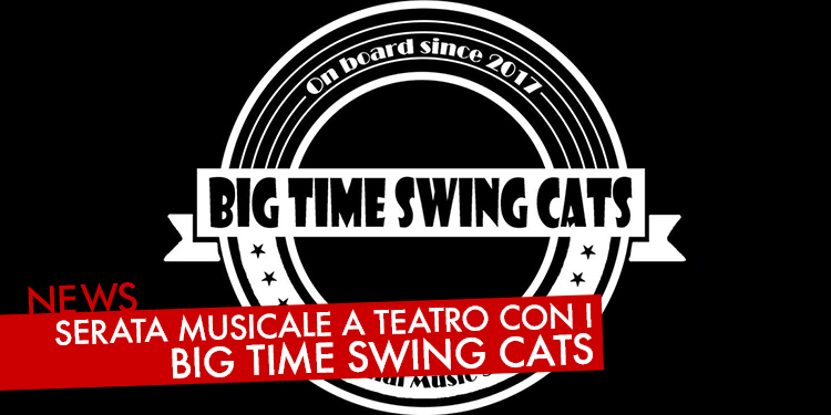 SERATA MUSICALE A TEATRO CON I BIG TIME SWING CATS